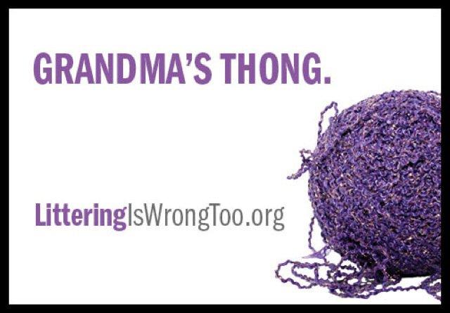 Grandma's Thong. Littering is wrong too.